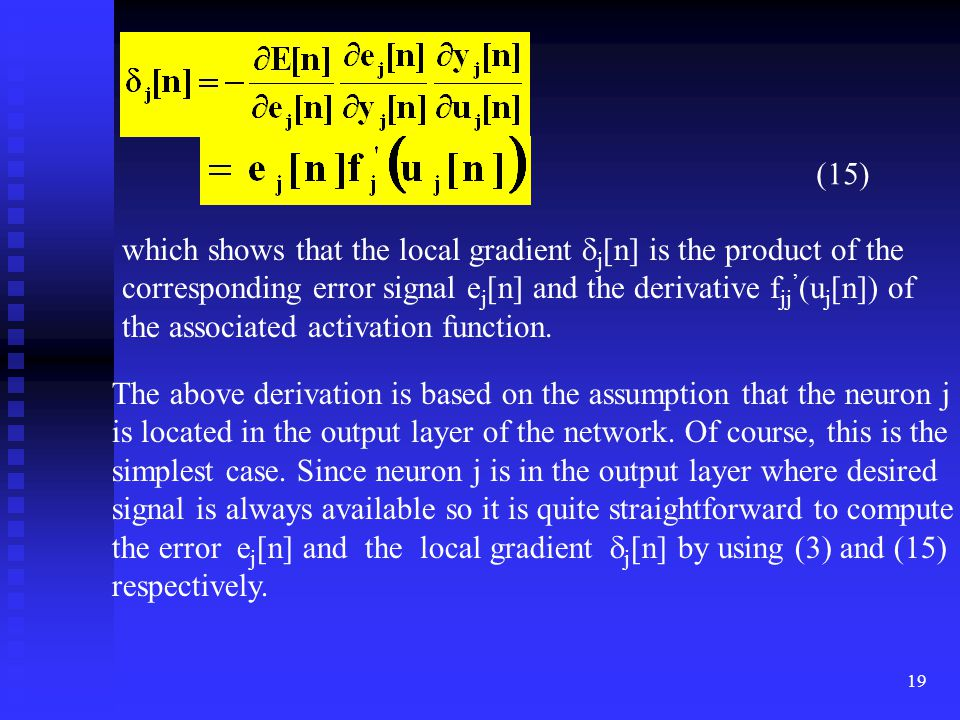 (15) which shows that the local gradient j[n] is the product of the. corresponding error signal ej[n] and the derivative fjj'(uj[n]) of.